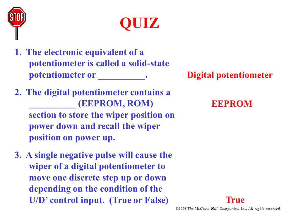 ©2008 The McGraw-Hill Companies, Inc. All rights reserved. Digital Potentiometer Digital potentiometer is an electronic device comparable to a traditi