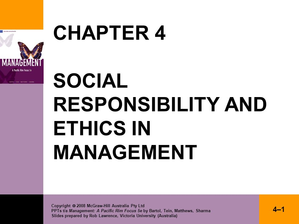 Copyright 2008 McGraw-Hill Australia Pty Ltd PPTs t/a Management: A Pacific Rim Focus 5e by Bartol, Tein, Matthews, Sharma Slides prepared by Rob Lawrence, Victoria University (Australia) 4–24–2 Lecture Outline Organisational social responsibility - Perspectives, stakeholders, managerial responsibilities, does it pay.