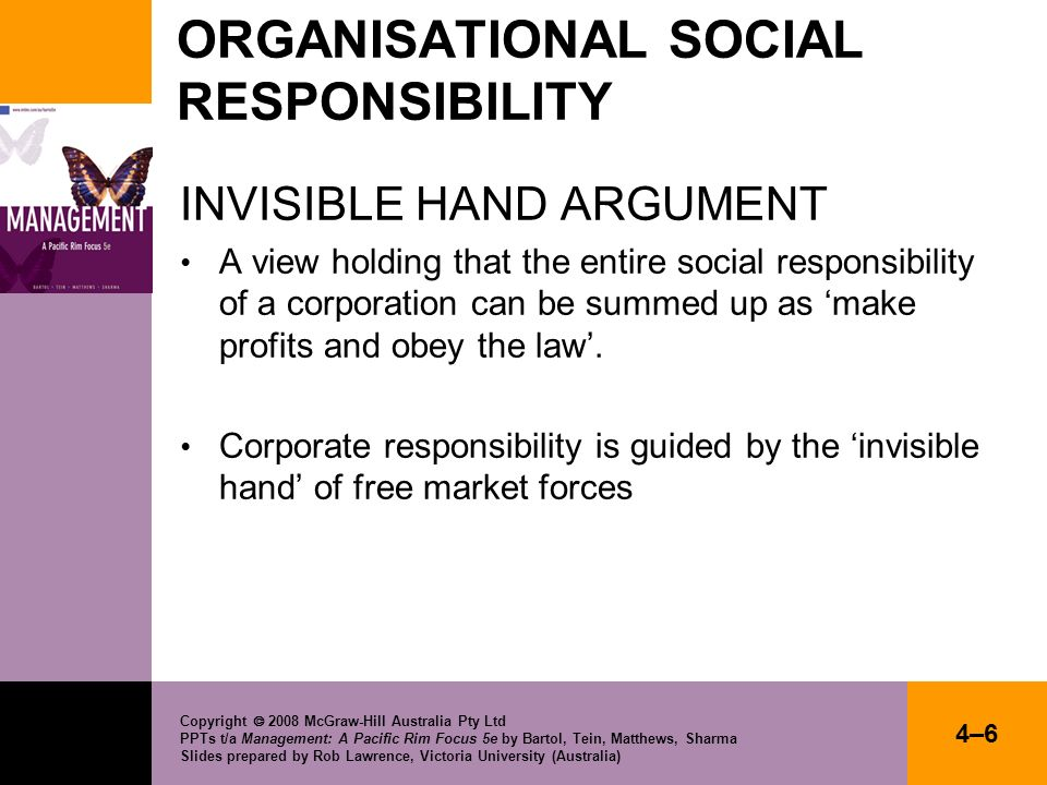 Copyright 2008 McGraw-Hill Australia Pty Ltd PPTs t/a Management: A Pacific Rim Focus 5e by Bartol, Tein, Matthews, Sharma Slides prepared by Rob Lawrence, Victoria University (Australia) 4–27 FACTORS AFFECTING CSR Individual values… four modes Practical - what worked in the past Moral - strong sense of right or wrong Gratifying - drive to feel good about decisions Economic - focus on organisational resources