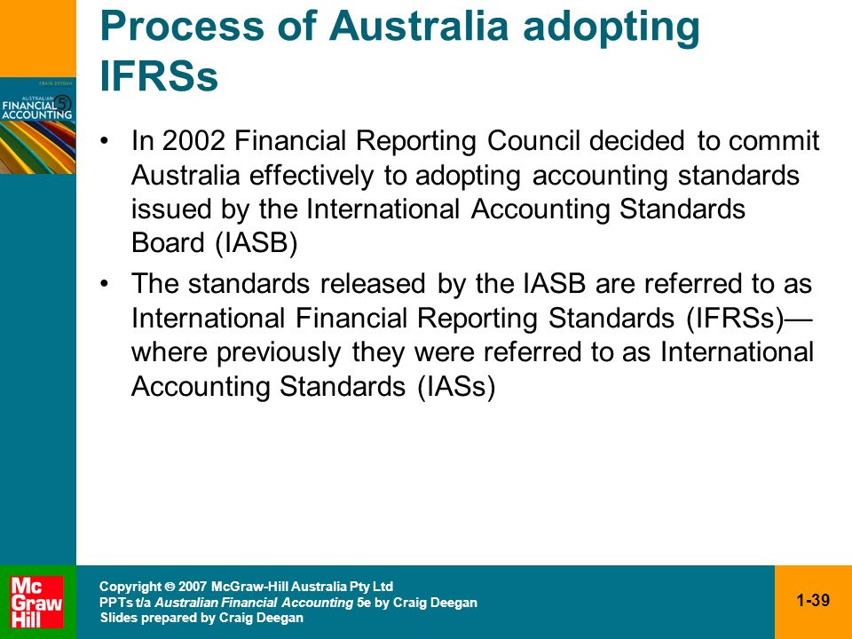 1-39 Copyright 2007 McGraw-Hill Australia Pty Ltd PPTs t/a Australian Financial Accounting 5e by Craig Deegan Slides prepared by Craig Deegan Process