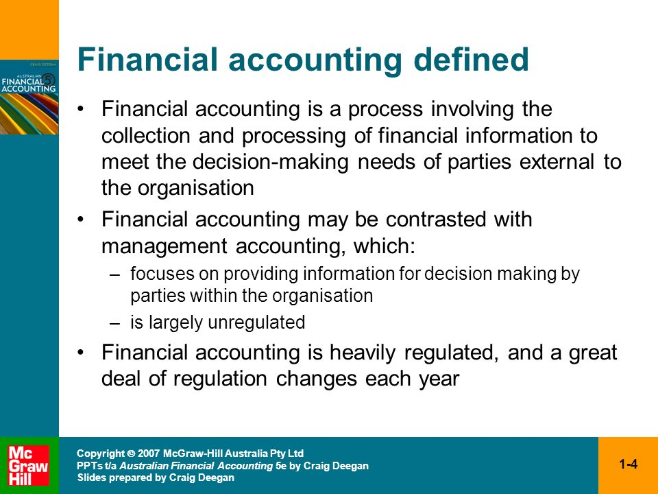 1-4 Copyright 2007 McGraw-Hill Australia Pty Ltd PPTs t/a Australian Financial Accounting 5e by Craig Deegan Slides prepared by Craig Deegan Financial
