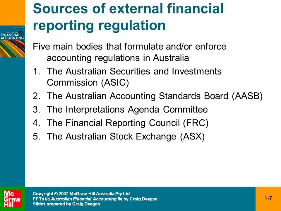 1-7 Copyright 2007 McGraw-Hill Australia Pty Ltd PPTs t/a Australian Financial Accounting 5e by Craig Deegan Slides prepared by Craig Deegan Sources o