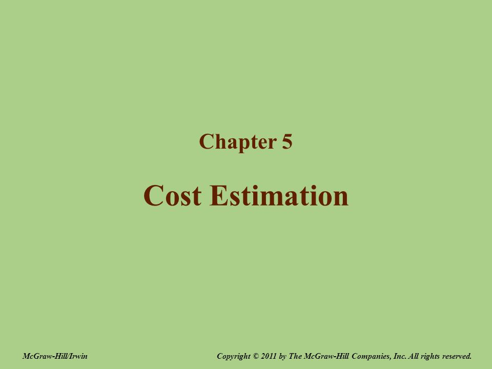 Cost Estimation Chapter 5 Copyright © 2011 by The McGraw-Hill Companies, Inc. All rights reserved.McGraw-Hill/Irwin