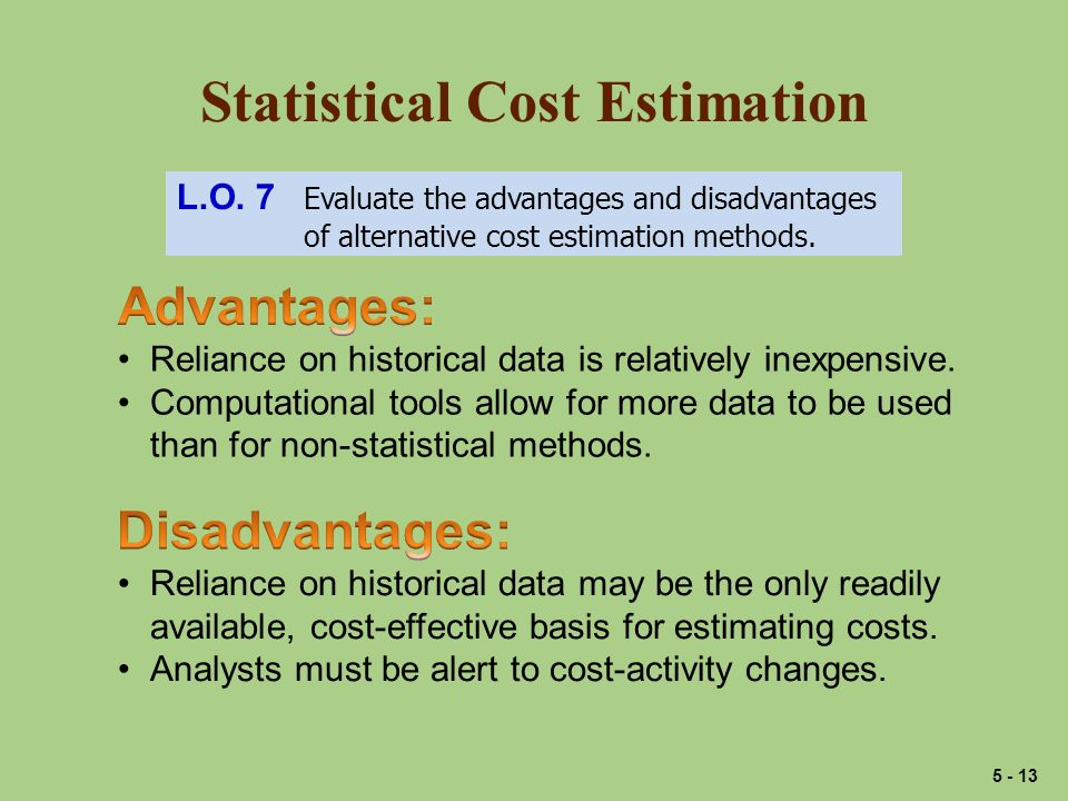 Statistical Cost Estimation L.O. 7 Evaluate the advantages and disadvantages of alternative cost estimation methods. Reliance on historical data is re