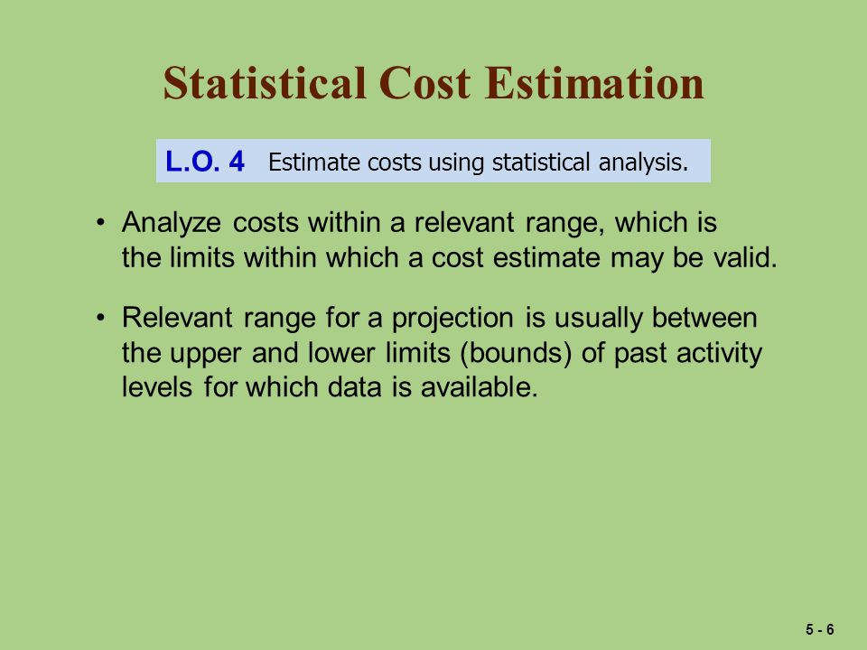 Statistical Cost Estimation L.O. 4 Estimate costs using statistical analysis.