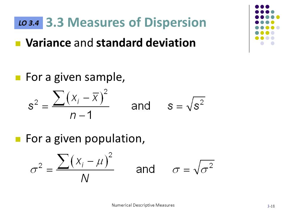 3-18 Numerical Descriptive Measures Variance and standard deviation For a given sample, For a given population, LO 3.4 3.3 Measures of Dispersion
