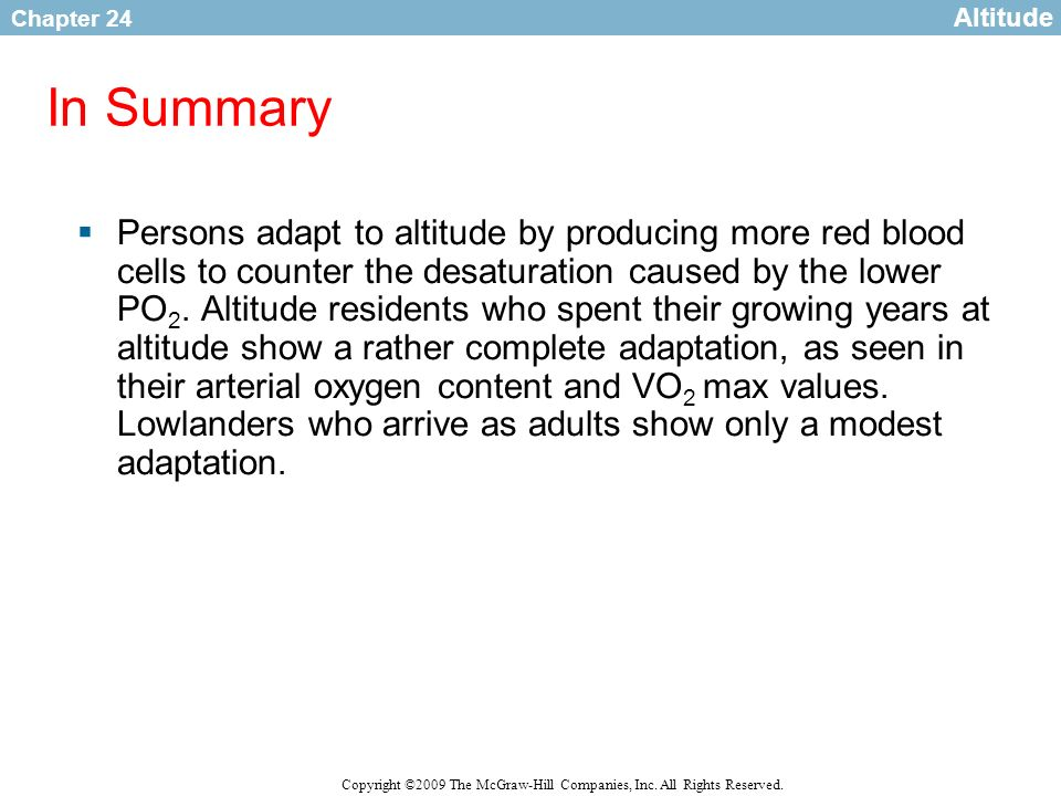 Chapter 24 Copyright ©2009 The McGraw-Hill Companies, Inc. All Rights Reserved. In Summary Persons adapt to altitude by producing more red blood cells
