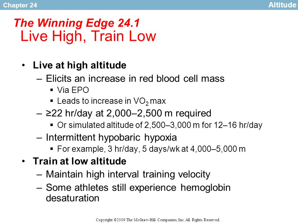 Chapter 24 Copyright ©2009 The McGraw-Hill Companies, Inc. All Rights Reserved. The Winning Edge 24.1 Live High, Train Low Live at high altitude –Elic