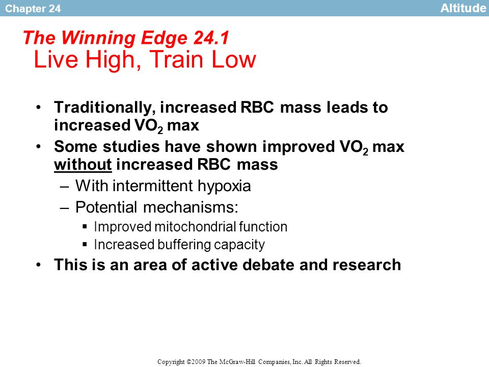 Chapter 24 Copyright ©2009 The McGraw-Hill Companies, Inc. All Rights Reserved. The Winning Edge 24.1 Live High, Train Low Traditionally, increased RB