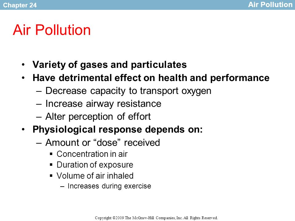 Chapter 24 Copyright ©2009 The McGraw-Hill Companies, Inc. All Rights Reserved. Air Pollution Variety of gases and particulates Have detrimental effec