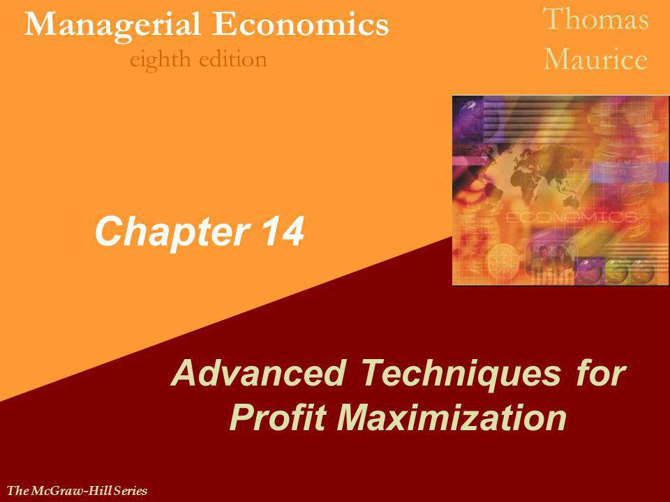 The McGraw-Hill Series Managerial Economics Thomas Maurice eighth edition Chapter 14 Advanced Techniques for Profit Maximization
