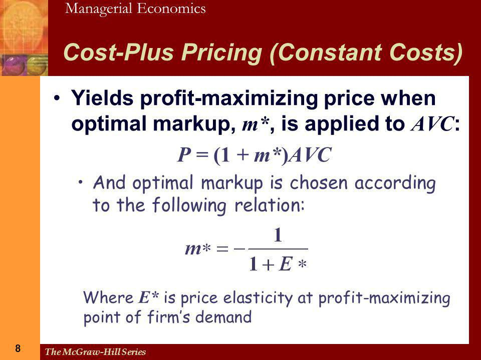 Managerial Economics 8 The McGraw-Hill Series 8 Cost-Plus Pricing (Constant Costs) Yields profit-maximizing price when optimal markup, m*, is applied