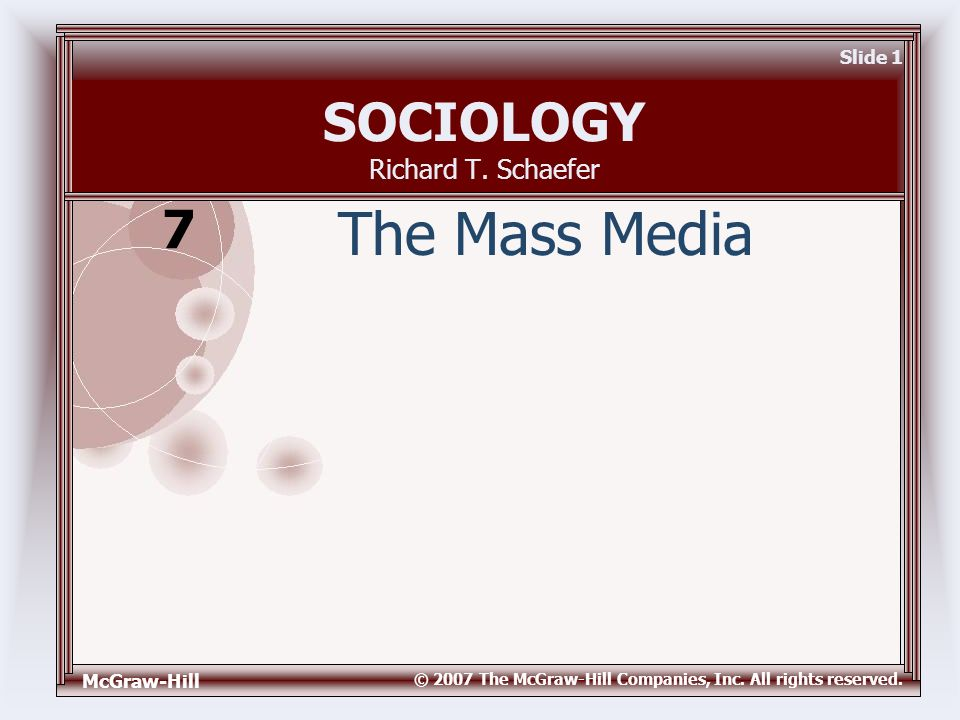 McGraw-Hill © 2007 The McGraw-Hill Companies, Inc. All rights reserved. Slide 1 SOCIOLOGY Richard T. Schaefer The Mass Media 7