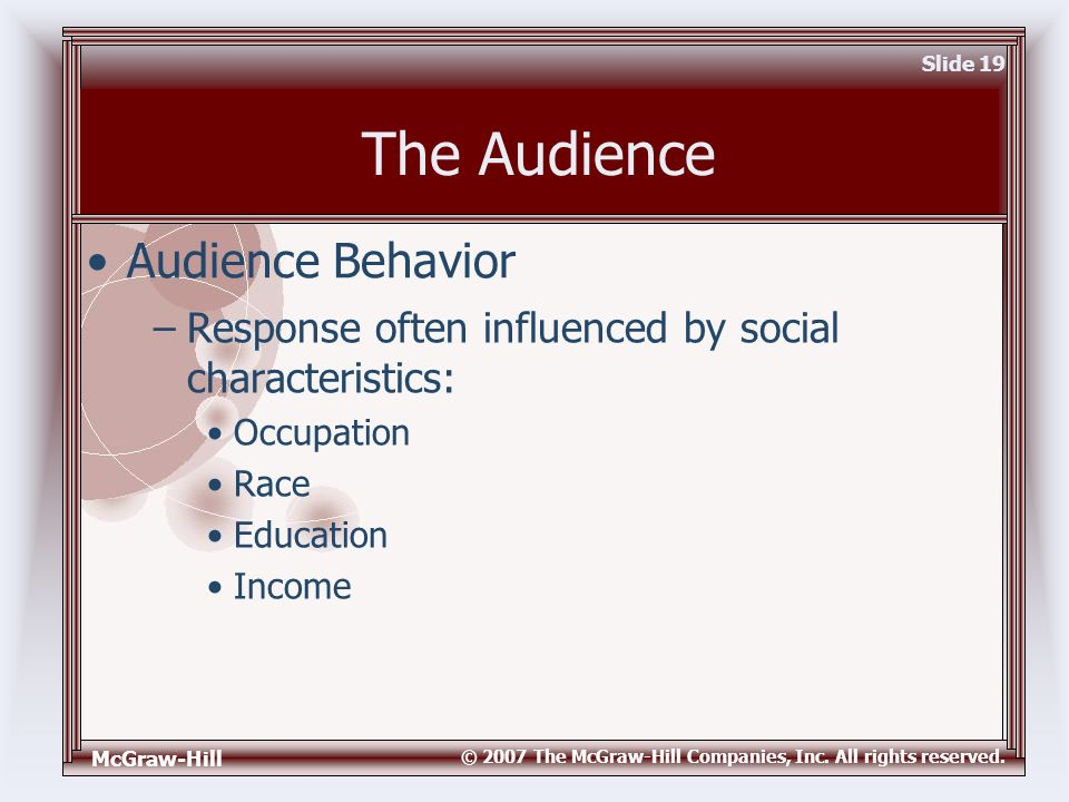 McGraw-Hill © 2007 The McGraw-Hill Companies, Inc. All rights reserved. Slide 19 The Audience –Response often influenced by social characteristics: Oc