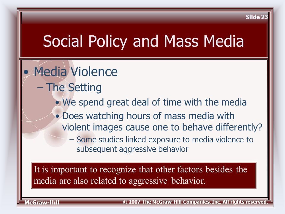 McGraw-Hill © 2007 The McGraw-Hill Companies, Inc. All rights reserved. Slide 23 Social Policy and Mass Media We spend great deal of time with the med