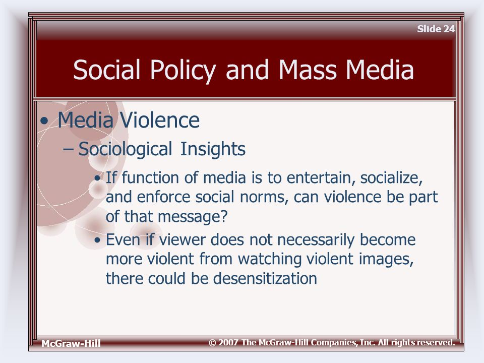 McGraw-Hill © 2007 The McGraw-Hill Companies, Inc. All rights reserved. Slide 24 Social Policy and Mass Media If function of media is to entertain, so