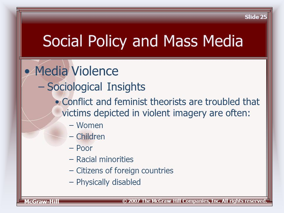 McGraw-Hill © 2007 The McGraw-Hill Companies, Inc. All rights reserved. Slide 25 Social Policy and Mass Media Conflict and feminist theorists are trou