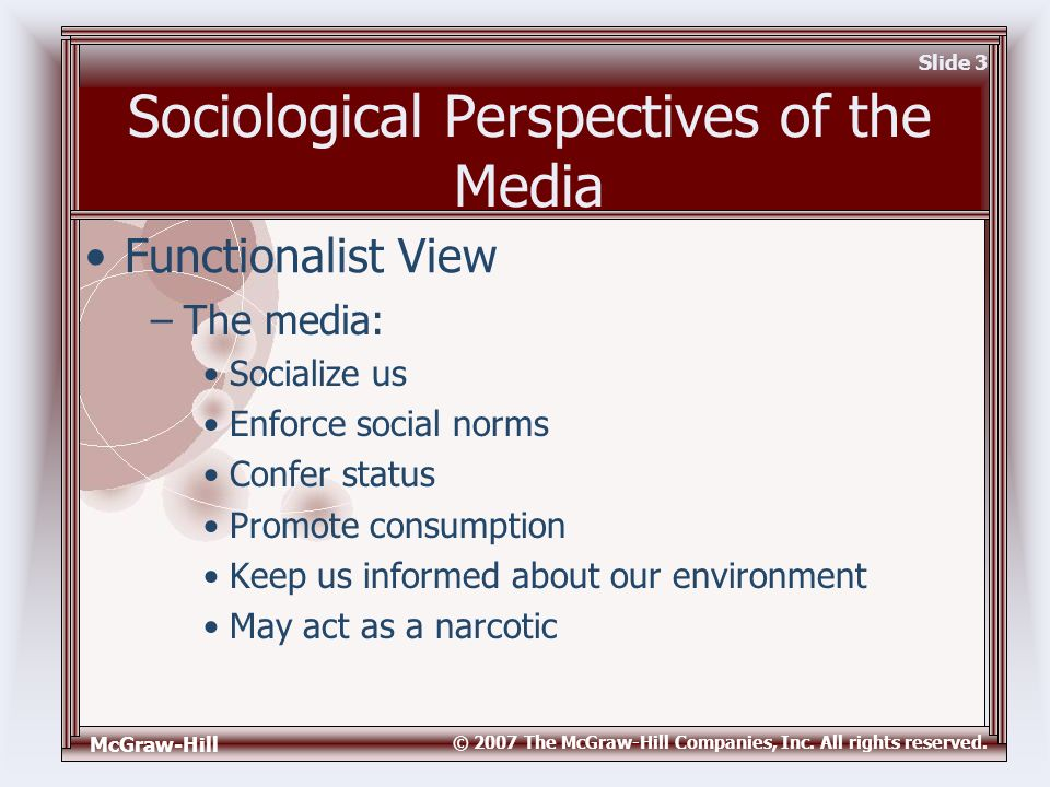 McGraw-Hill © 2007 The McGraw-Hill Companies, Inc. All rights reserved. Slide 3 Sociological Perspectives of the Media –The media: Socialize us Enforc