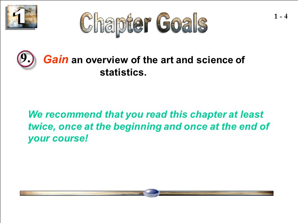 1 - 4 Copyright © 2004 by The McGraw-Hill Companies, Inc. All rights reserved. 1 - 4 9. Gain an overview of the art and science of statistics. We reco