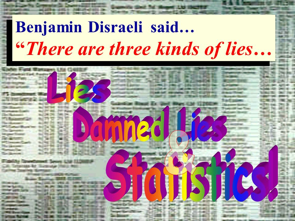 1 - 47 Copyright © 2004 by The McGraw-Hill Companies, Inc. All rights reserved. Benjamin Disraeli said… There are three kinds of lies… Benjamin Disrae