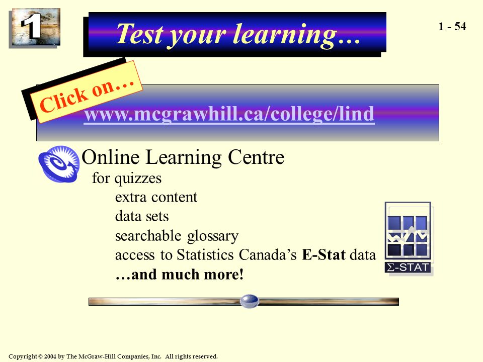1 - 54 Copyright © 2004 by The McGraw-Hill Companies, Inc. All rights reserved. Test your learning … www.mcgrawhill.ca/college/lind Click on… Online L
