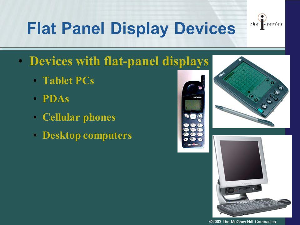 ©2003 The McGraw-Hill Companies Flat Panel Display Devices Devices with flat-panel displays Tablet PCs PDAs Cellular phones Desktop computers