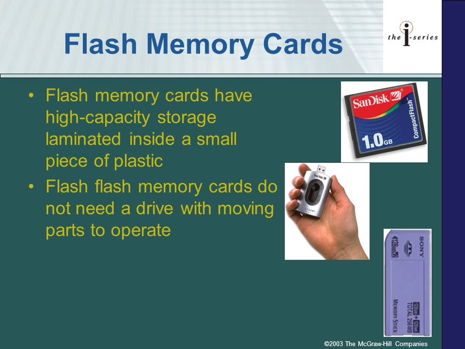 ©2003 The McGraw-Hill Companies Flash Memory Cards Flash memory cards have high-capacity storage laminated inside a small piece of plastic Flash flash