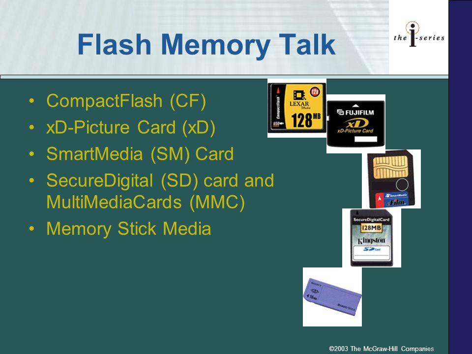 ©2003 The McGraw-Hill Companies Flash Memory Talk CompactFlash (CF) xD-Picture Card (xD) SmartMedia (SM) Card SecureDigital (SD) card and MultiMediaCa