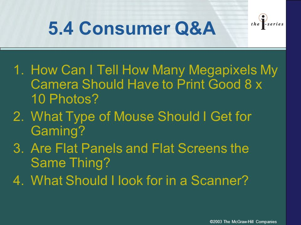5.4 Consumer Q&A 1.How Can I Tell How Many Megapixels My Camera Should Have to Print Good 8 x 10 Photos? 2.What Type of Mouse Should I Get for Gaming?
