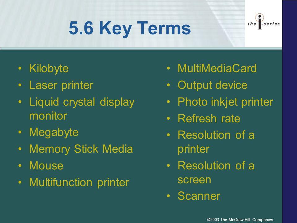 ©2003 The McGraw-Hill Companies 5.6 Key Terms Kilobyte Laser printer Liquid crystal display monitor Megabyte Memory Stick Media Mouse Multifunction pr