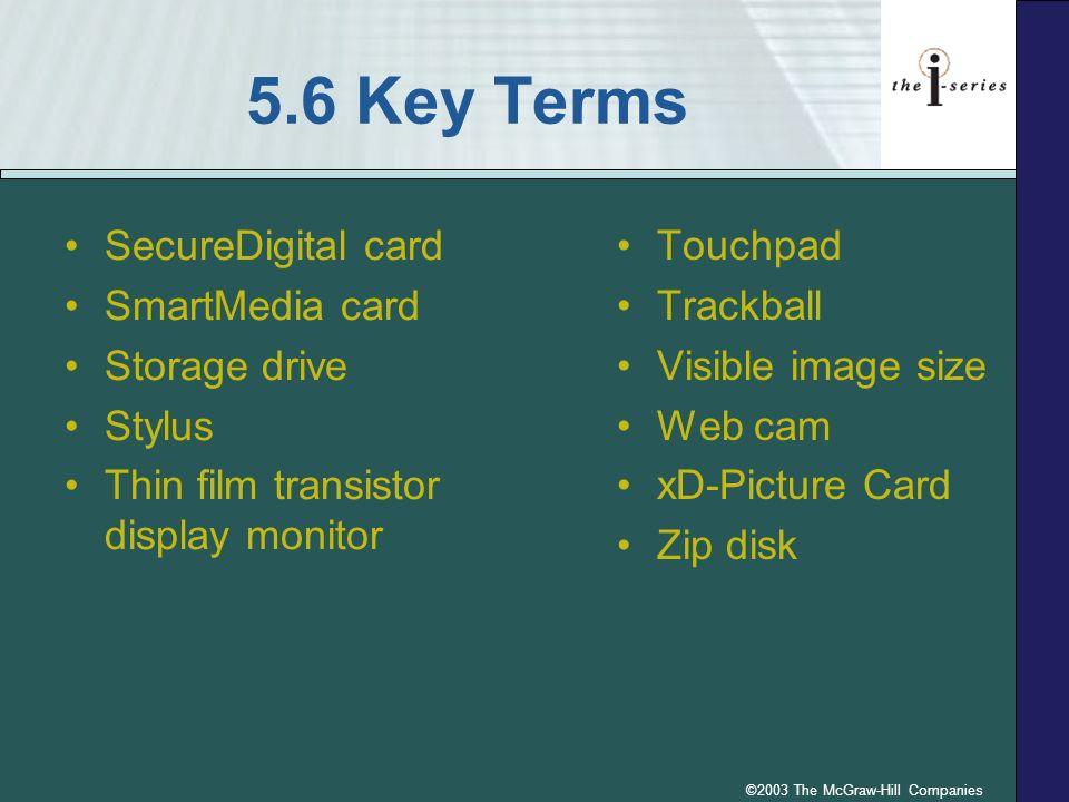 ©2003 The McGraw-Hill Companies 5.6 Key Terms SecureDigital card SmartMedia card Storage drive Stylus Thin film transistor display monitor Touchpad Tr