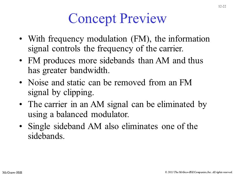 12-22 McGraw-Hill © 2013 The McGraw-Hill Companies, Inc. All rights reserved. Concept Preview With frequency modulation (FM), the information signal c