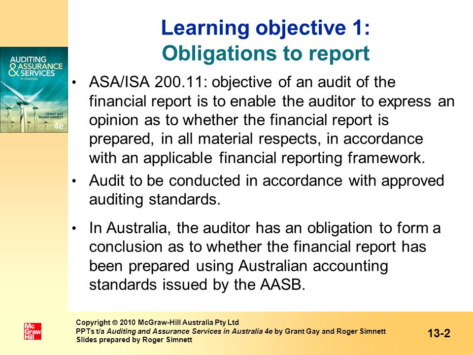 Learning objective 1: Obligations to report ASA/ISA 200.11: objective of an audit of the financial report is to enable the auditor to express an opini