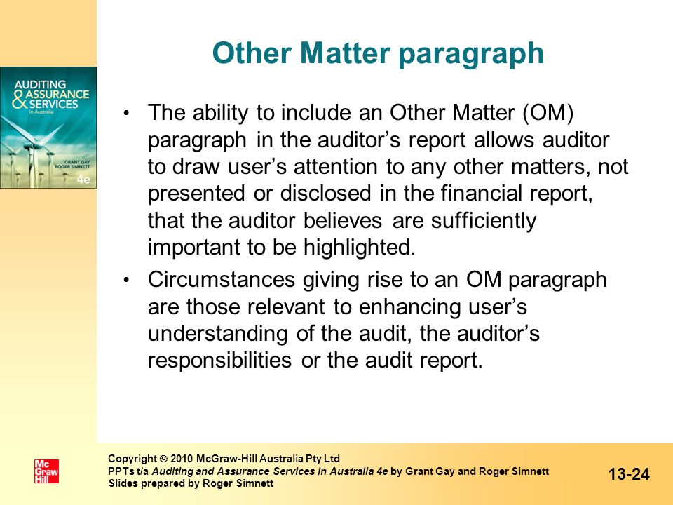 Other Matter paragraph 13-24 The ability to include an Other Matter (OM) paragraph in the auditors report allows auditor to draw users attention to an