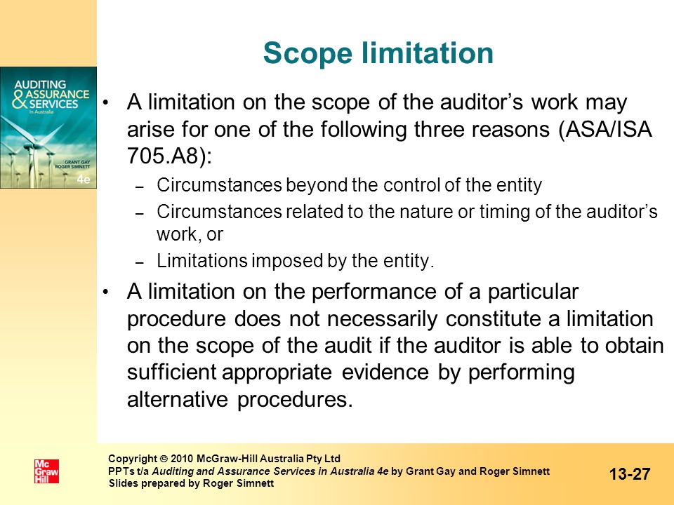 Scope limitation A limitation on the scope of the auditors work may arise for one of the following three reasons (ASA/ISA 705.A8): – Circumstances bey