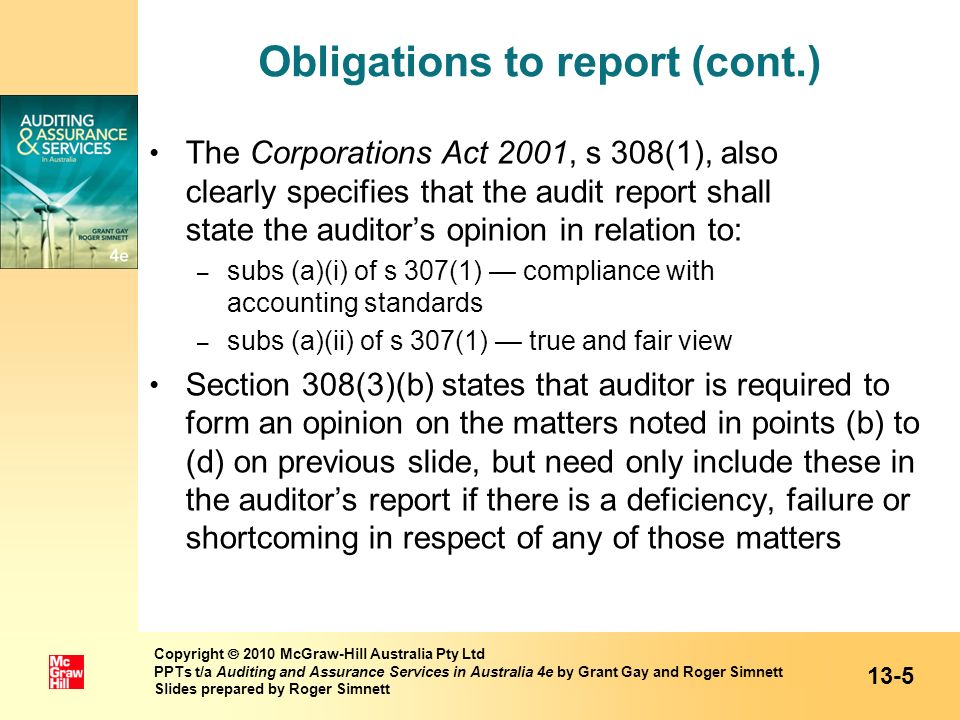 Obligations to report (cont.) The Corporations Act 2001, s 308(1), also clearly specifies that the audit report shall state the auditors opinion in re