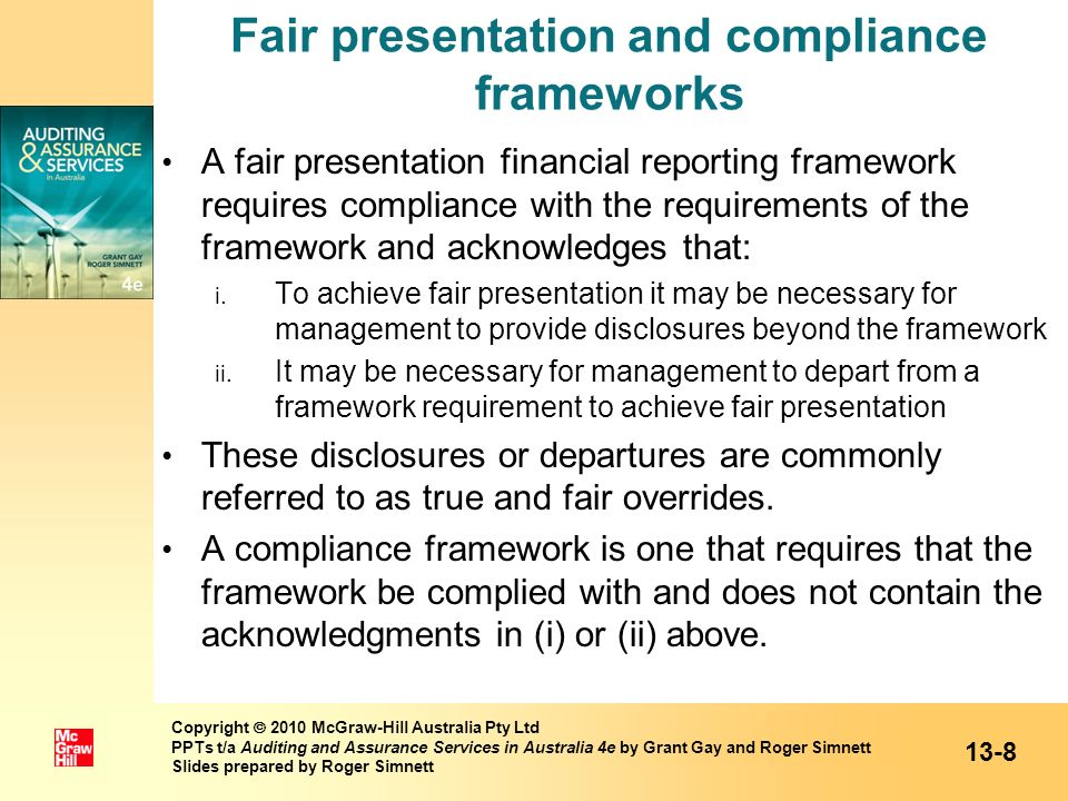 Fair presentation and compliance frameworks A fair presentation financial reporting framework requires compliance with the requirements of the framewo