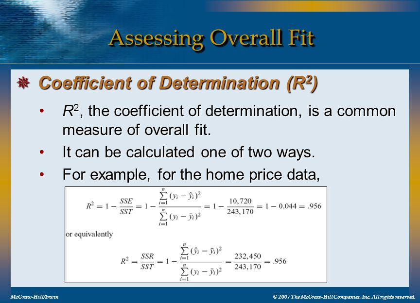 Assessing Overall Fit R 2, the coefficient of determination, is a common measure of overall fit.R 2, the coefficient of determination, is a common mea