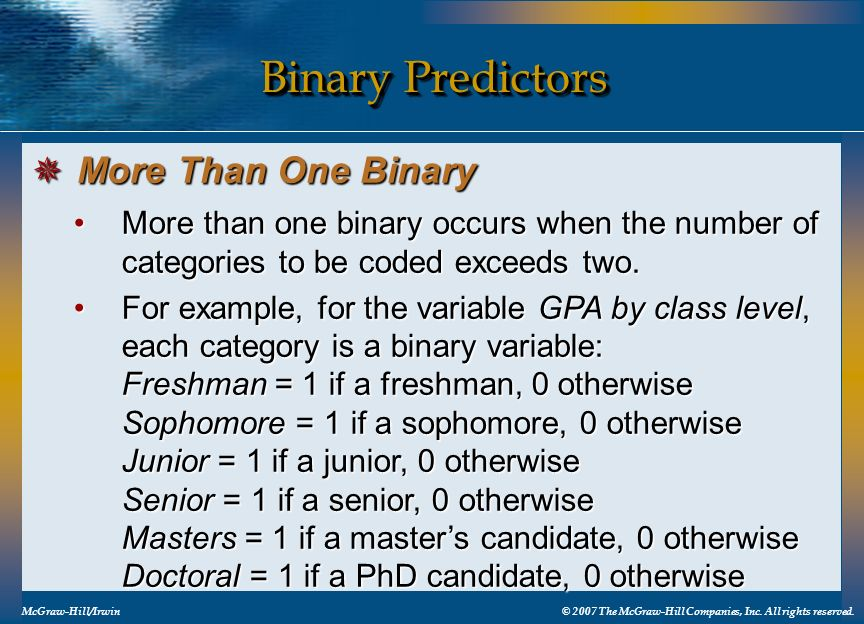 Binary Predictors McGraw-Hill/Irwin© 2007 The McGraw-Hill Companies, Inc. All rights reserved. More than one binary occurs when the number of categori