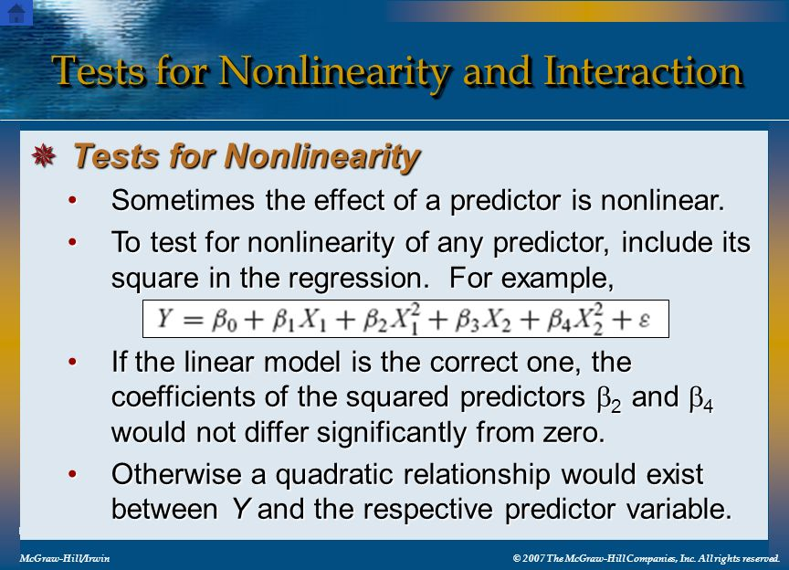 Tests for Nonlinearity and Interaction McGraw-Hill/Irwin© 2007 The McGraw-Hill Companies, Inc. All rights reserved. Sometimes the effect of a predicto