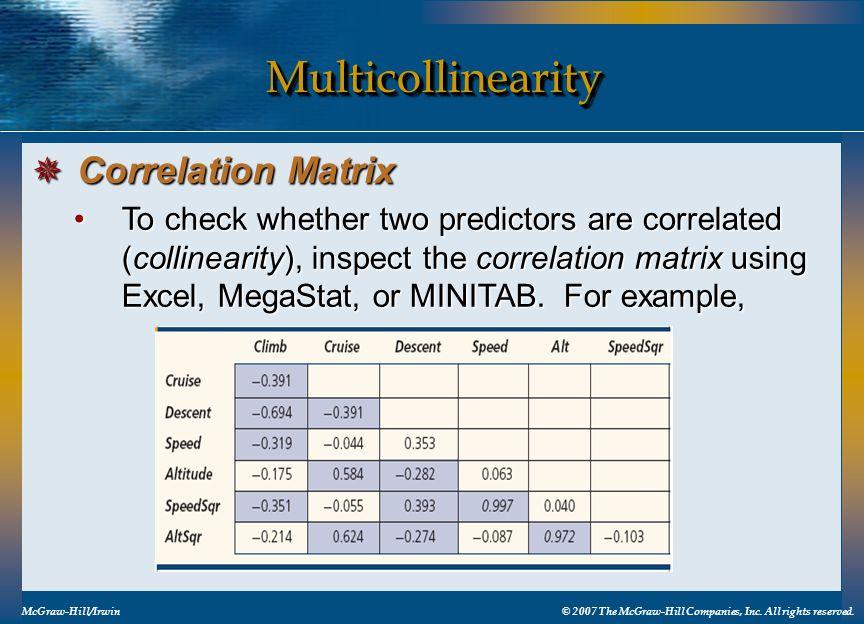 MulticollinearityMulticollinearity McGraw-Hill/Irwin© 2007 The McGraw-Hill Companies, Inc. All rights reserved. To check whether two predictors are co