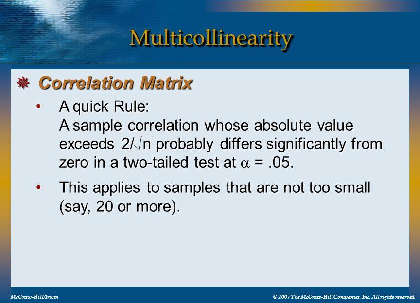 MulticollinearityMulticollinearity McGraw-Hill/Irwin© 2007 The McGraw-Hill Companies, Inc. All rights reserved. Correlation Matrix Correlation Matrix