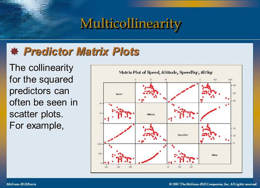 MulticollinearityMulticollinearity McGraw-Hill/Irwin© 2007 The McGraw-Hill Companies, Inc. All rights reserved. Predictor Matrix Plots Predictor Matri