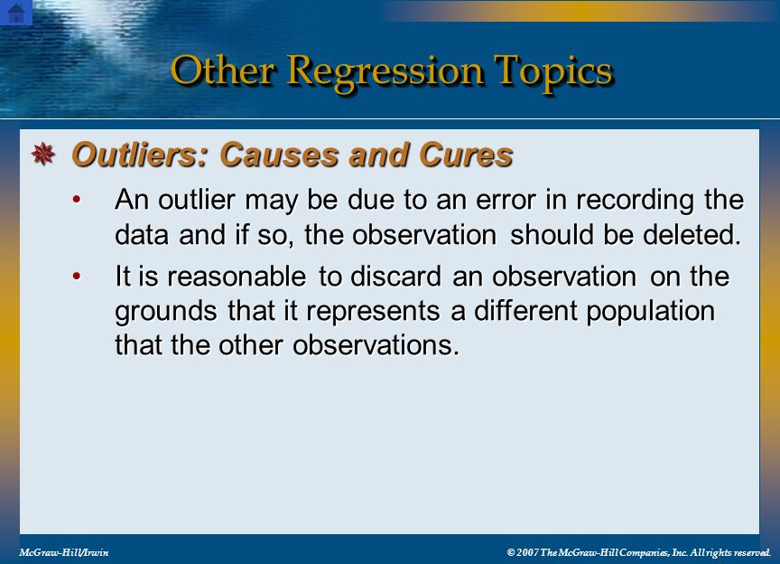 Other Regression Topics McGraw-Hill/Irwin© 2007 The McGraw-Hill Companies, Inc. All rights reserved. An outlier may be due to an error in recording th