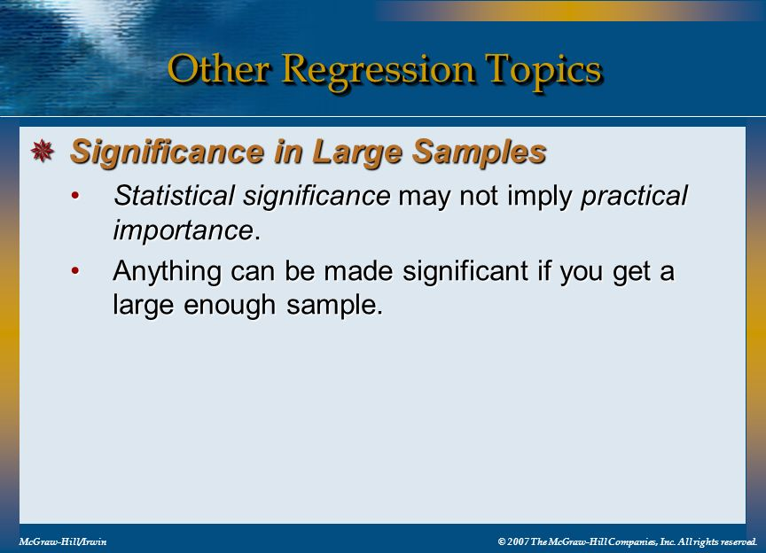 Other Regression Topics McGraw-Hill/Irwin© 2007 The McGraw-Hill Companies, Inc. All rights reserved. Statistical significance may not imply practical