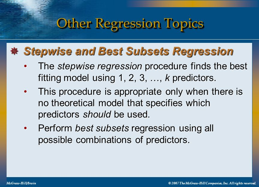 Other Regression Topics McGraw-Hill/Irwin© 2007 The McGraw-Hill Companies, Inc. All rights reserved. The stepwise regression procedure finds the best