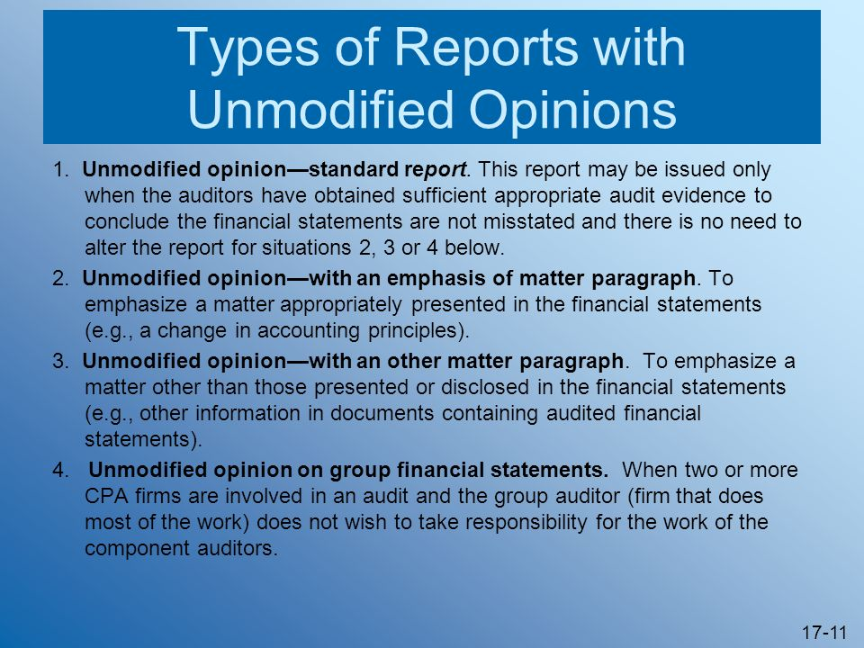 17-11 Types of Reports with Unmodified Opinions 1. Unmodified opinionstandard report. This report may be issued only when the auditors have obtained s
