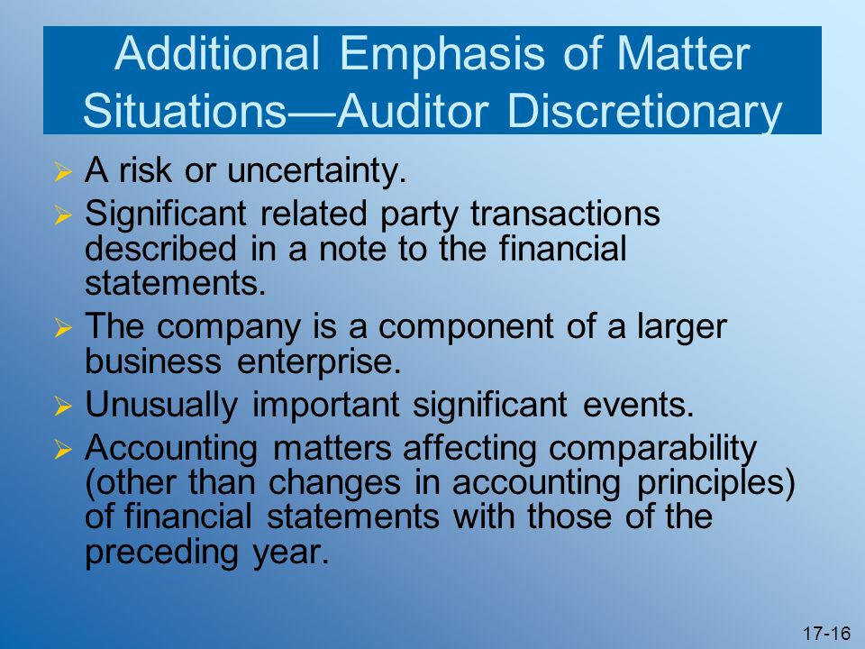 17-16 Additional Emphasis of Matter SituationsAuditor Discretionary A risk or uncertainty. Significant related party transactions described in a note