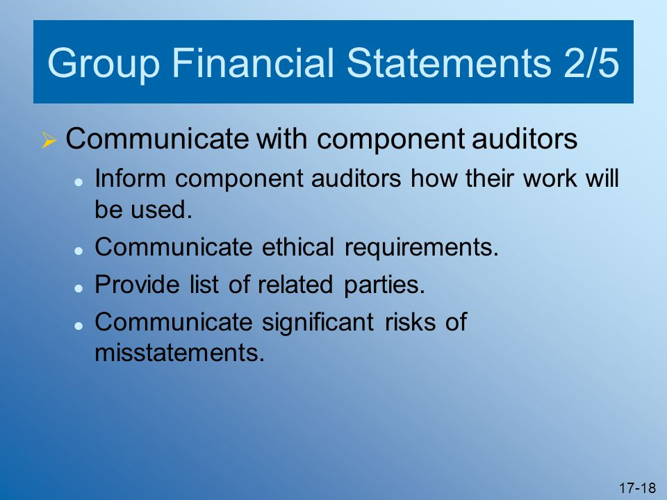 17-18 Group Financial Statements 2/5 Communicate with component auditors Inform component auditors how their work will be used. Communicate ethical re