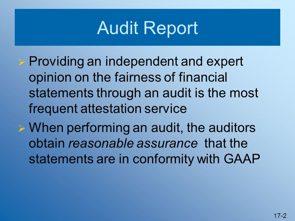 17-2 Audit Report Providing an independent and expert opinion on the fairness of financial statements through an audit is the most frequent attestatio